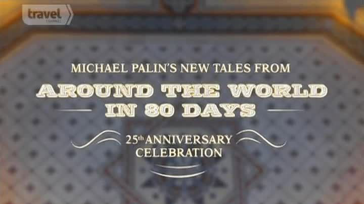 michael-palins-new-tales-from-around-the-world-in-80-days-travel-channel-athena-films